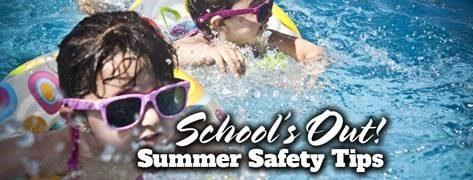 Schools Out! Summer Safety Tips